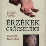 Tőzsér Árpád: Érzékek csőcseléke /Naplók naplója